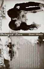 Delayed Love by RoshiThalassa