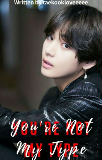 You're Not My Type || Taehyung X Reader✔[editing]