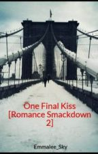 One Final Kiss [Romance Smackdown 2] by Emmalee_Sky