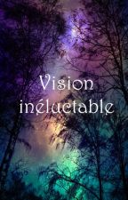 Vision Inéluctable [ En cours ] by Otarion