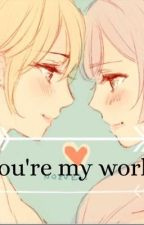 You're my world by Kouhai4Lyfe
