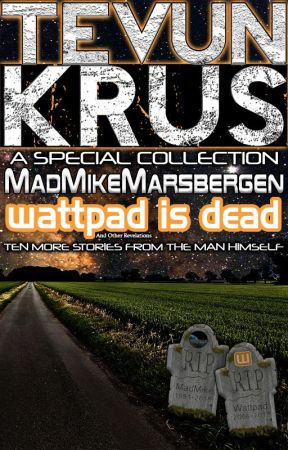 TK Special #9 - MadMikeMarsbergen... Wattpad Is Dead (And Other Revelations) by Ooorah