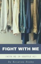 Fight With Me (With Me In Seattle #2) ✓ by Rhuumay
