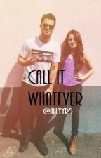 "Call It Whatever (Sequel To ""The Bad Boy, My Soulmate??) by allyvegaz"