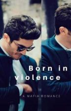 Born in Violence (A Mafia Romance) Book 2 by writingRo