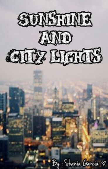Sunshine and City Lights ( A Greyson Chance Fan Fiction ) by ShaniiaChance