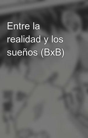 Entre la realidad y los sueños (BxB) by Lady-Celena