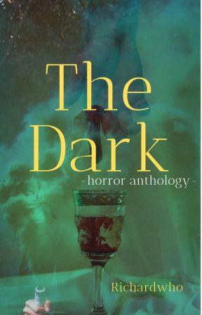 The Dark - Horror Anthology- by RichardWho
