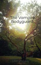 The Vampire Bodyguard. by LiterallyLove