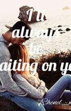 I'll be waiting on you by Chenel_writes