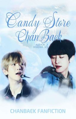 Đọc truyện Candy Store ChanBaek - Worlds of Sweets and Cute