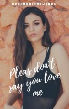Please don't say  you love me by dreamsofthewords
