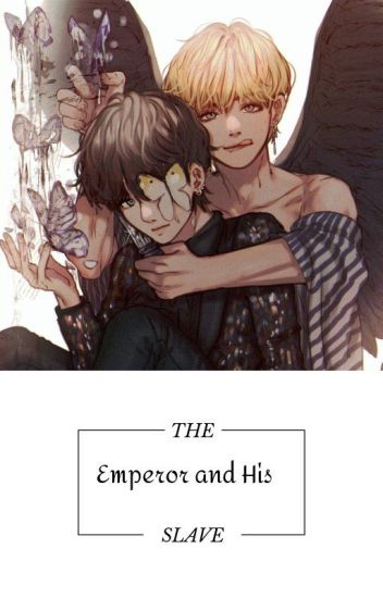 The Emperor and His Slave - Taekook Fanfic - xXb4Xx - Wattpad