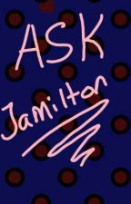 Ask Jamilton Or More!? by Caramelized_Leather