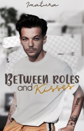 Between Roles and Kisses • l.s by Imatura