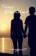 Things Remembered... by orangejuice13