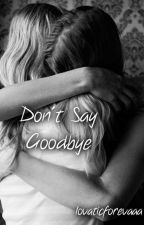 Don't Say Goodbye (Demi Lovato Fanfic) by lovaticforevaaa