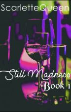 Still Madness [BOOK 1] by ScarletteQueen