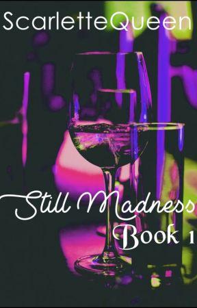 Still Madness [BOOK 1] by ScarletteQueen