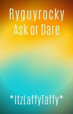 Ask or Dare (Ryguyrocky) by ItzLaffyTaffy