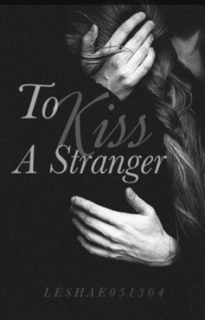 To Kiss A Stranger | MC Book 1 by leshae051304