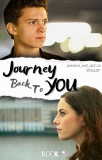 Journey Back To You // Spider-Man [Book 3] by moviehead_always4