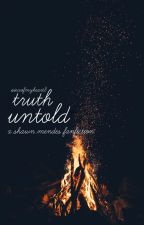 Truth Untold | A Shawn Mendes Fanfiction by pieceofmyheart8