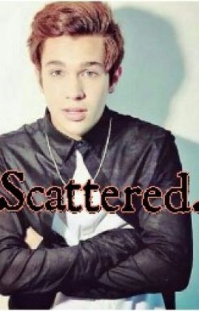 Scattered. (Austin Mahone FanFic) by Mahomies_Dream