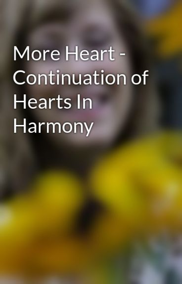 More Heart - Continuation of Hearts In Harmony by GemmaBrocato