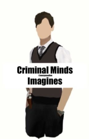 Criminal Minds Imagines | REQUESTS ARE CLOSED by Morganaallen