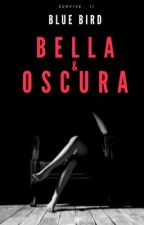 Bella y Oscura [ LCES 2] { Pausada Temporalmente} by Blue_Bird712