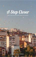 A Step Closer by hannahweng05
