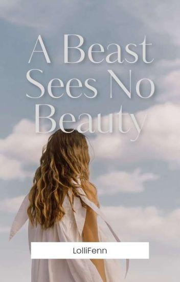 A Beast Sees No Beauty