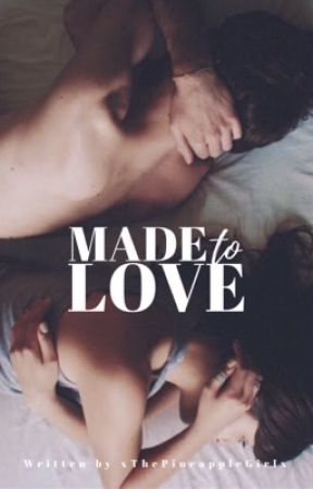 Made to Love (coming soon) by xThePineappleGirlx