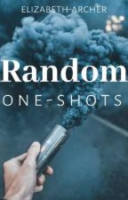 Random One-Shots  by elizabeth-archer