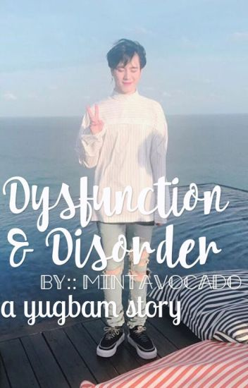 dysfunction & disorder :: yugbam