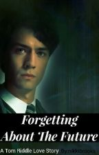 Forgetting About the Future (Tom Riddle love story) by nikkibrooks