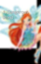 A Dangerous Bond by ChanellWilliams5