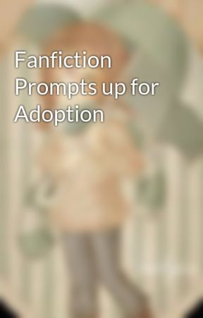 Fanfiction Prompts up for Adoption by lolinero