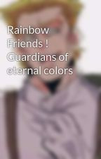 Rainbow Friends ! Guardians of eternal colors by ISHIPEVERYTHINK