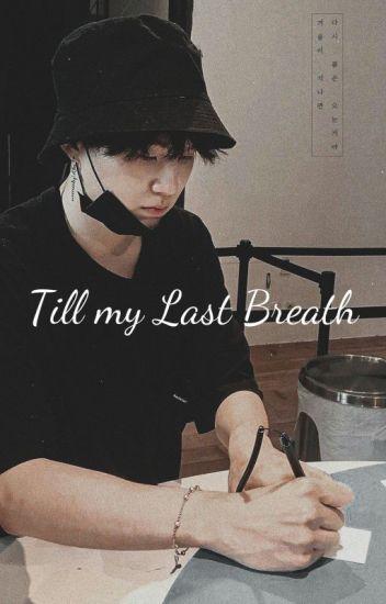 Till My Last Breath | Yoongi x Reader