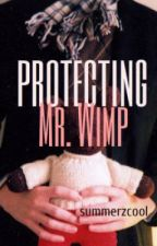 Protecting Mr. Wimp *Editing* by summerzcool