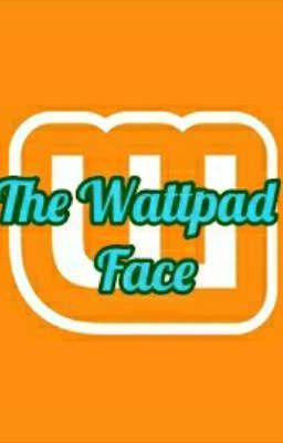 The Wattpad Face