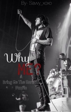 Why Me? [Bring Me The Horizon fanfic] by Savvy_xoxo