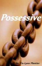 Possessive by Tia-LynnPlantier