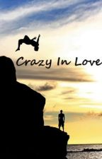 Crazy In Love (Completed) by goodbyehello