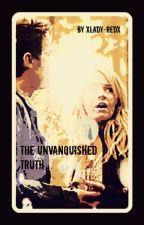 The Unvanquished Truth [EDITING WITH SLOW UPDATES] by xLADY-REDx