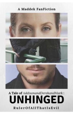 A Tale of AddisonandDerekandMark : Unhinged by AddisonAddek