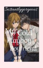 My Cold Playboy Boyfriend by instantlygorgeous