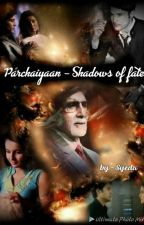 Parchaiyaan- Shadows of fate  by Syeda4you